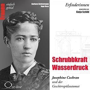 Schrubbkraft Wasserdruck. Josephine Cochran und der Geschirrspülautomat (Frauen - einfach genial) Hörbuch