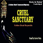 Cruel Sanctuary: A Father Mark Townsend Mystery | Father Brad Reynolds, S.J.