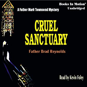 Cruel Sanctuary: A Father Mark Townsend Mystery | [Father Brad Reynolds, S.J.]