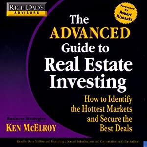 Rich Dad's Advisors: Advanced Guide to Real Estate: Identify the Hottest Markets and Secure the Best Deals | [Ken McElroy]