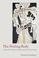 The Feeling Body: Affective Science Meets the Enactive Mind (English Edition)