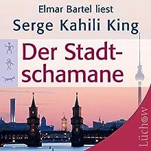 Der Stadtschamane (       gekürzt) von Serge Kahili King Gesprochen von: Elmar Bartel