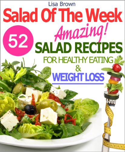 Salad Of The Week: 52 Amazing Salad Recipes For Weight Loss And Healthy Eating