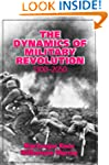 The Dynamics of Military Revolution,...