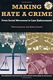 Making Hate A Crime: From Social Movement to Law Enforcement (Rose Series in Sociology)