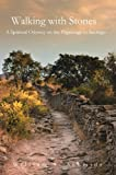 img - for Walking with Stones: A Spiritual Odyssey on the Pilgrimage to Santiago book / textbook / text book