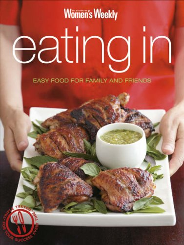 "Eating in: Easy Food For Family and Friends (""Australian Women's Weekly"" S.)"