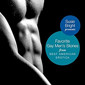 My Favorite Gay Men's Stories from Best American Erotica Audiobook