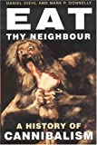 img - for Eat Thy Neighbour: A History of Cannibalism book / textbook / text book