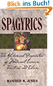 Spagyrics: The Alchemical Preparation of Medical Essences, Tinctures, and Elixirs
