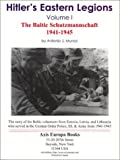 Hitler's Eastern Legions: The Baltic Schutzmannschaft 1941-45 (Volume 1) Antonio J. Munoz