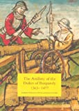 img - for The Artillery of the Dukes of Burgundy, 1363-1477 (Armour and Weapons) book / textbook / text book