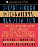 img - for Breakthrough International Negotiation: How Great Negotiations Transformed the World's Toughest Post-Cold War Conflicts (Business) by Michael Watkins (2001-10-15) book / textbook / text book