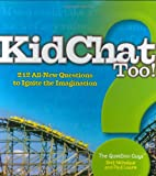 KidChat Too: 212 All-New Questions to Ignite the Imagination