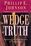 The Wedge of Truth: Splitting the Foundations of Naturalism (0830822674) by Phillip E. Johnson