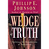 The Wedge of Truth: Splitting the Foundations of Naturalism ~ Phillip E. Johnson