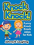 Knock Knock Jokes for Kids!: 50+ Funny Knock Knock Jokes for Kids (Funny and Hilarious Joke Books for Children Book 6)