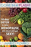 Gone in a Flash!: 10-day Detox to Tame Menopause, Slim Down, and Get Sexy!