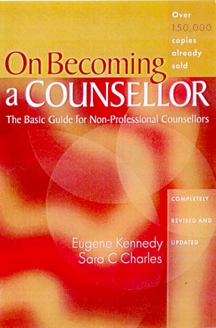 On Becoming a Counsellor: The Basic Guide for Non-Professional Counsellors: A Basic Guide for Non-professional Counsellors and the Helping Professions