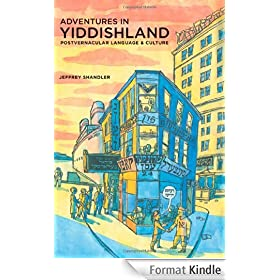 Adventures in Yiddishland: Postvernacular Language and Culture