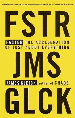 Faster: The Acceleration of Just About Everything, James Gleick