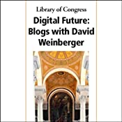 Library of Congress Series on Digital Future: Lecture One, Blogs with David Weinberger (11/15/04) | [David Weinberger]