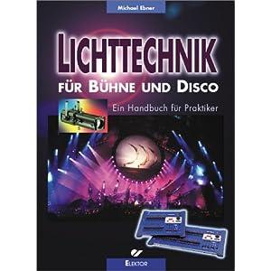 Lichttechnik für Bühne und Disco: Ein Handbuch für praktiker