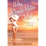 Why Romeo Hates Juliet: A Laugh-Out-Loud Romantic Comedy ~ Anna Mara