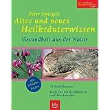 """Altes und neues Heilkr�uterwissen: Gesundheit aus der Natur. 72 Heilpflanzen � Hilfe bei 150 Krankheiten und Beschwerden. Mit Sch�ssler-Salzen. Der zuverl�ssige Gesundheitsberatervon """"Peter Spiegel"""""""