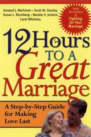 Image for 12 Hours to a Great Marriage: A Step-by-Step Guide for Making Love Last