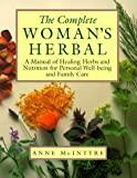 The Complete Womans Herbal: A Manual of Healing Herbs and Nutrition for Personal Well-Being and Family Care (Henry Holt Reference Book)
