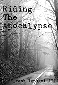 (FREE on 12/19) Riding The Apocalypse by Frank Ignagni III - http://eBooksHabit.com