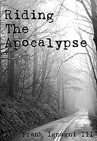 (FREE on 12/19) Riding The Apocalypse by Frank Ignagni III - http://eBooksHabit.com