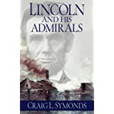 Lincoln and His Admirals ~ Craig L. Symonds