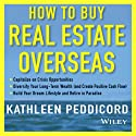 How to Buy Real Estate Overseas Audiobook by Kathleen Peddicord Narrated by Kristin Kalbli