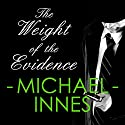 The Weight of Evidence: An Inspector Appleby Mystery Audiobook by Michael Innes Narrated by Matt Addis