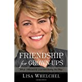 Friendship for Grown-Ups: What I Missed and Learned Along the Wayby Lisa Whelchel