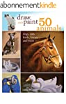 Draw and Paint 50 Animals: Dogs, Cats...