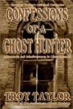 Confessions of a Ghost Hunter (1892523280) by Taylor, Troy