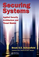 Securing Systems: Applied Security Architecture and Threat Models Front Cover