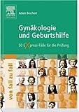 Gynäkologie und Geburtshilfe von Fall zu Fall: 50 Express-Fälle für die Prüfung - Adam Brochert