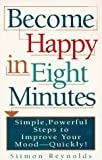 Become Happy in Eight Minutes: The Search for Happiness in Eight Minutes (0452274885) by Reynolds, Siimon