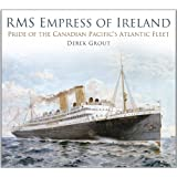 RMS Empress of Ireland: Pride of the Canadian Pacific's Atlantic Fleet