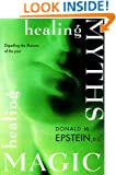 Healing Myths, Healing Magic: Breaking the Spell of Old Illusions; Reclaiming Our Power to Heal