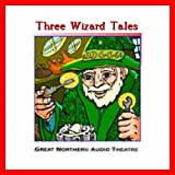 Three Wizard Tales: High Moon, Tell Them NAPA Sent You, and Wizard Jack (Dramatized)