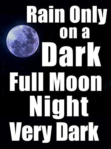 Rain only on a dark full moon night very dark