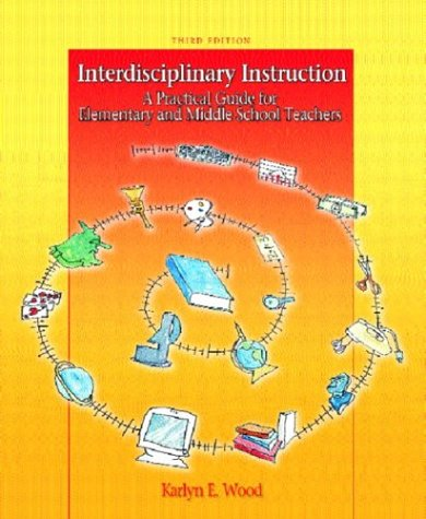 Interdisciplinary Instruction: A Practical Guide for Elementary and Middle School Teachers (3rd Edition)