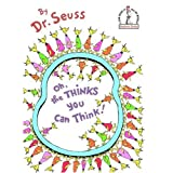 Oh, the Thinks You Can Think! ~ Dr. Seuss