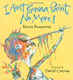 I Aint Gonna Paint No More! (Ala Notable Childrens Books. Younger Readers (Awards))