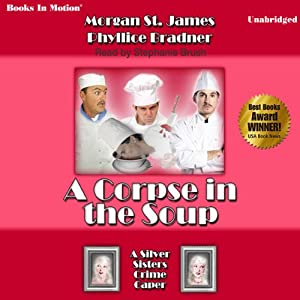 The Corpse in the Soup: Silver Sisters Mystery, Book 1 | [Morgan St. James, Phyllice Bradner]